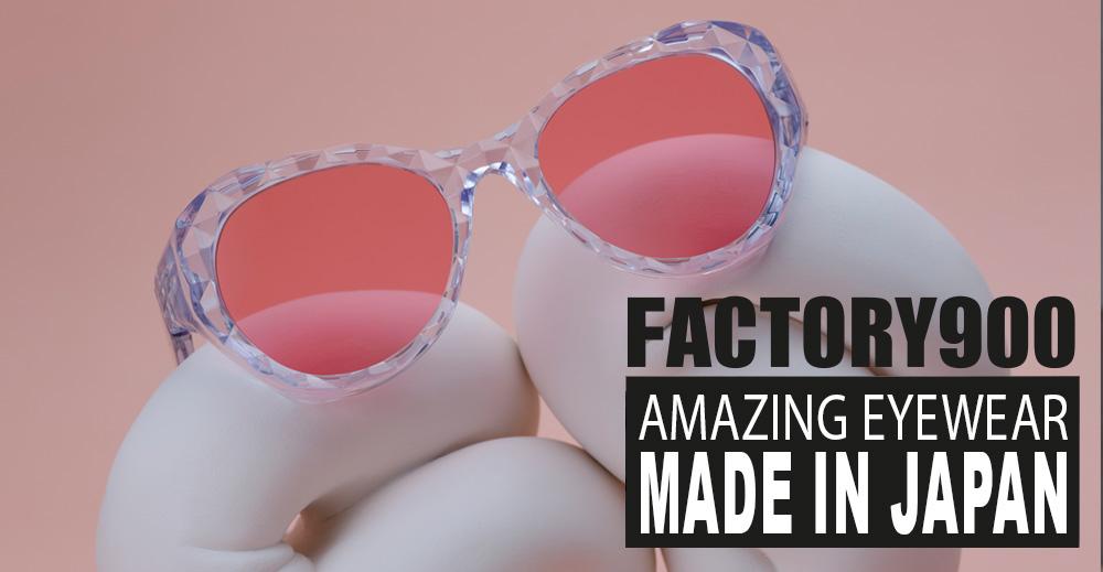 Amazing Eyewear – Made in Japan // Factory900